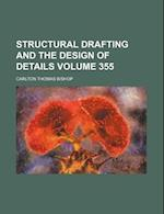 Structural Drafting and the Design of Details Volume 355 af Carlton Thomas Bishop