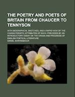 The Poetry and Poets of Britain from Chaucer to Tennyson; With Biographical Sketches, and a Rapid View of the Characteristic Attributes of Each; Prece af Daniel Scrymgeour