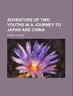 Adventurs of Two Youths in a Journey to Japan and China af Thomas W. Knox