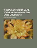 The Plankton of Lake Winnebago and Green Lake Volume 12 af Charles Dwight Marsh