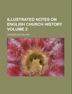 Illustrated Notes on English Church History Volume 2 af Charles Arthur Lane
