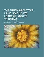The Truth about the Land League, Its Leaders, and Its Teaching af Hugh Oakeley Arnold-Forster