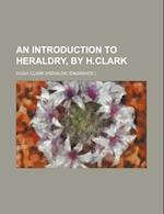 An Introduction to Heraldry, by H.Clark af Hugh Clark