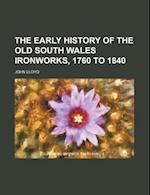 The Early History of the Old South Wales Ironworks, 1760 to 1840