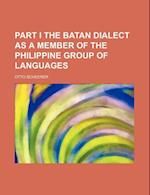 Part I the Batan Dialect as a Member of the Philippine Group of Languages af Otto Scheerer