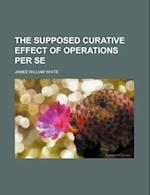 The Supposed Curative Effect of Operations Per Se af James William White