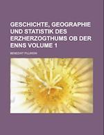 Geschichte, Geographie Und Statistik Des Erzherzogthums OB Der Enns Volume 1 af Benedikt Pillwein