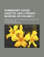 Sommerset House Gazette, and Literary Museum Volume 2; Weekly Miscellany of the Fine Arts, Antiquities, and Literary Chit Chat ... af W. H. Pyne