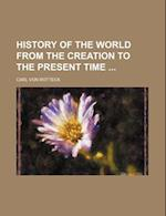 History of the World from the Creation to the Present Time af Carl Von Rotteck