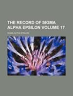 The Record of SIGMA Alpha Epsilon Volume 17 af Sigma Alpha Epsilon