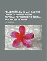 Polydactylism in Man and the Domestic Animals with Especial Reference to Digital Variations in Swine af C. W. Prentiss