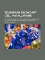 Telegraph Secondary Cell Installations; A Practical Work on the Charging and Management of Accumulators. One Hundred Illustrations af Arthur Crotch