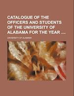 Catalogue of the Officers and Students of the University of Alabama for the Year af University of Alabama