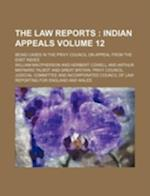 The Law Reports Volume 12; Being Cases in the Privy Council on Appeal from the East Indies af William Macpherson