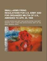 Small-Arms Firing Regulations for U.S. Army and for Organized Militia of U.S., Amended to Apr. 20, 1908