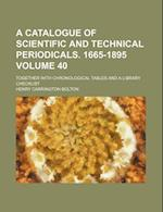 A Catalogue of Scientific and Technical Periodicals. 1665-1895 Volume 40; Together with Chronological Tables and a Library Checklist af Henry Carrington Bolton