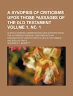 A   Synopsis of Criticisms Upon Those Passages of the Old Testament Volume 1, No. 1; In Which Modern Commentators Have Differed from the Authorized Ve af Richard A. F. Barrett