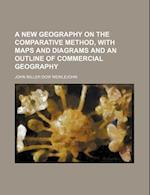 A New Geography on the Comparative Method, with Maps and Diagrams and an Outline of Commercial Geography af John Miller Dow Meiklejohn
