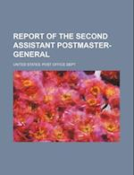 Report of the Second Assistant Postmaster-General af United States Post Office Dept