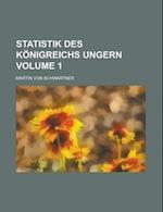 Statistik Des Konigreichs Ungern Volume 1 af Martin Von Schwartner