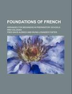 Foundations of French; Arranged for Beginners in Preparatory Schools and Colleges af Fred Davis Aldrich