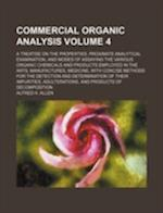 Commercial Organic Analysis Volume 4; A Treatise on the Properties, Proximate Analytical Examination, and Modes of Assaying the Various Organic Chemic af Alfred H. Allen
