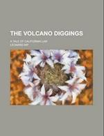 The Volcano Diggings; A Tale of California Law af Leonard Kip