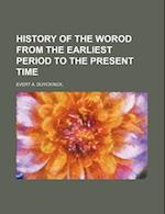 History of the Worod from the Earliest Period to the Present Time af Evert a. Duyckinck