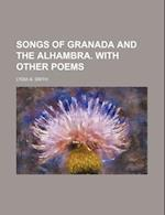 Songs of Granada and the Alhambra. with Other Poems af Lydia B. Smith