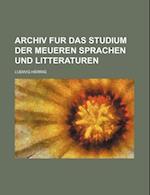 Archiv Fur Das Studium Der Meueren Sprachen Und Litteraturen af Ludwig Herrig