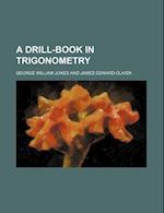 A Drill-Book in Trigonometry af George William Jones