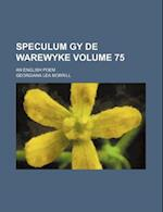 Speculum Gy de Warewyke Volume 75; An English Poem af Georgiana Lea Morrill