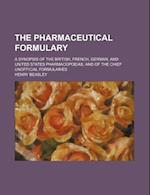 The Pharmaceutical Formulary; A Synopsis of the British, French, German, and United States Pharmacopoeias, and of the Chief Unofficial Formularies af Henry Beasley