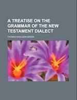 A Treatise on the Grammar of the New Testament Dialect af Thomas Sheldon Green