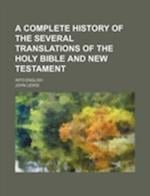 A Complete History of the Several Translations of the Holy Bible and New Testament; Into English