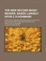 The New Second Music Reader, Based Largely Upon C.H.Hohmann; Giving First Lessons in Reading Music at Sight with One and Two-Part Exercises and Songs, af Luther Whiting Mason