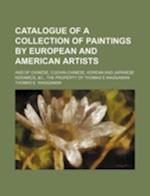 Catalogue of a Collection of Paintings by European and American Artists; And of Chinese, Cochin-Chinese, Korean and Japanese Keramics, &C., the Proper af Thomas E. Waggaman