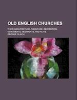 Old English Churches; Their Architecture, Furniture, Decoration, Monuments, Vestments, and Plate af George Clinch