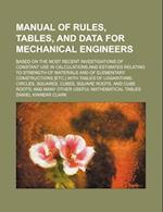 Manual of Rules, Tables, and Data for Mechanical Engineers; Based on the Most Recent Investigations of Constant Use in Calculations and Estimates Rela af Daniel Kinnear Clark