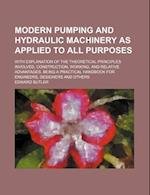 Modern Pumping and Hydraulic Machinery as Applied to All Purposes; With Explanation of the Theoretical Principles Involved, Construction, Working, and af Edward Butler