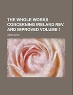 The Whole Works Concerning Ireland REV. and Improved Volume 1 af James Ware
