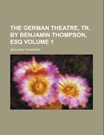 The German Theatre, Tr. by Benjamin Thompson, Esq Volume 1 af Benjamin Thompson
