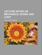 Lecture Notes on Mechanics, Sound and Light af Henry Smith Carhart