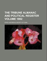 The Tribune Almanac and Political Register Volume 1862 af State Historical Society of Iowa