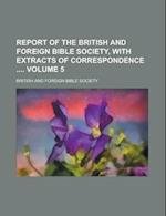 Report of the British and Foreign Bible Society, with Extracts of Correspondence Volume 5 af British And Foreign Bible Society