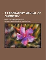 A Laboratory Manual of Chemistry; Medical and Pharmaceutical ... af Oscar Oldberg