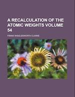A Recalculation of the Atomic Weights Volume 54