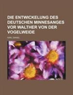 Die Entwickelung Des Deutschen Minnesanges VOR Walther Von Der Vogelweide af Karl Daniel