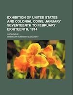 Exhibition of United States and Colonial Coins, January Seventeenth to February Eighteenth, 1914; Catalogue ... af American Numismatic Society
