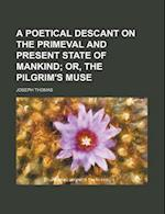 A Poetical Descant on the Primeval and Present State of Mankind